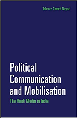 Taberez Ahmed Neyazi, Political Communication and Mobilisation: The Hindi Media in India