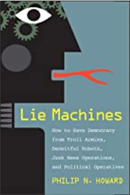 Philip N. Howard, Lie Machines, How to Save Democracy from Troll Armies, Deceitful Robots, Junk News Operations, and Political Operatives