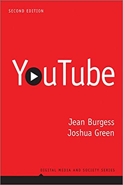 Jean Burgess and Joshua Green, YouTube: Online Video and Participatory Culture (2nd edition)