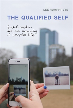 Lee Humphreys, The Qualified Self: Social Media and the Accounting of Everyday Life<