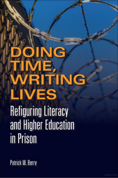 Patrick W. Berry, Doing Time, Writing Lives: Refiguring Literacy and Higher Education in Prison