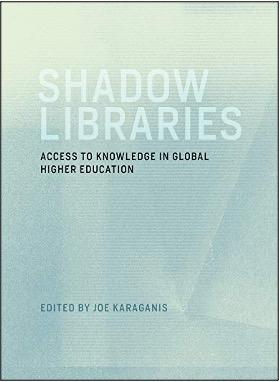Joe Karaganis (Ed.), Shadow Libraries: Access to Knowledge in Global Higher Education