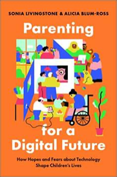 Sonia Livingstone and Alicia Blum-Ross, Parenting for a Digital Future: How Hopes and Fears about Technology Shape Children's Lives