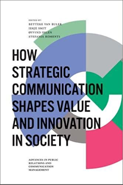 Betteke Van Ruler, Iekje Smit, Øyvind Ihlen, Stefania Romenti, How Strategic Communication Shapes Value and Innovation in Society