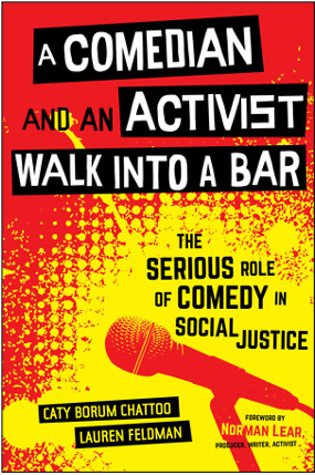 Caty Borum Chattoo and Lauren Feldman, A Comedian and an Activist Walk into a Bar: The Serious Role of Comedy in Social Justice