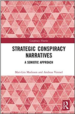Mari-Liis Madisson and Andreas Ventsel, Strategic Conspiracy Narratives: A Semiotic Approach