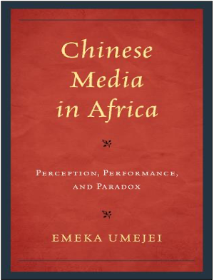 Emeka Umejei, Chinese Media in Africa: Perception, Performance, and Paradox