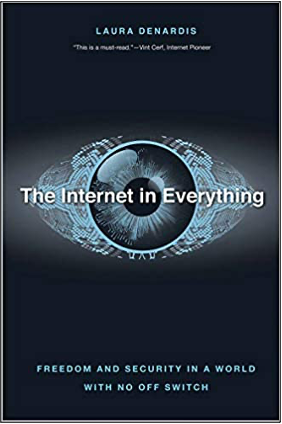 Laura DeNardis, The Internet in Everything: Freedom and Security in a World with No Off Switch