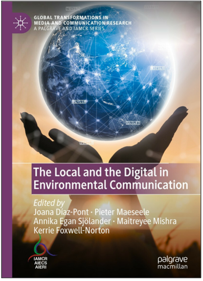 Joana Díaz-Pont, Pieter Maeseele, Annika Egan Sjölander, Maitreyee Mishra, and Kerrie Foxwell-Norton (Eds.), The Local and the Digital in Environmental Communication