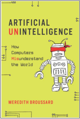 Meredith Broussard, Artificial Unintelligence: How Computers Misunderstand the World