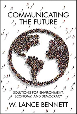 W. Lance Bennett, Communicating the Future: Solutions for Environment, Economy, and Democracy