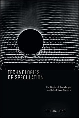 Sun-ha Hong, Technologies of Speculation: The Limits of Knowledge in a Data-Driven Society
