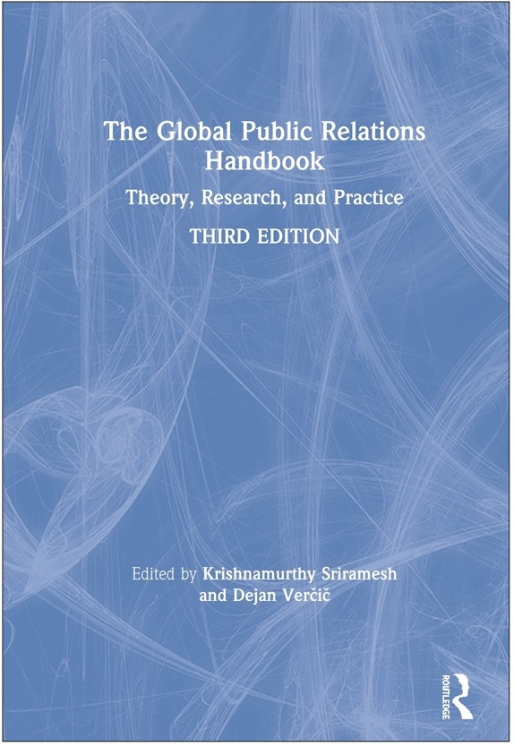 Krishnamurthy Sriramesh and Dejan Verčič (Eds.), The Global Public Relations Handbook: Theory, Research, and Practice (3rd ed.)