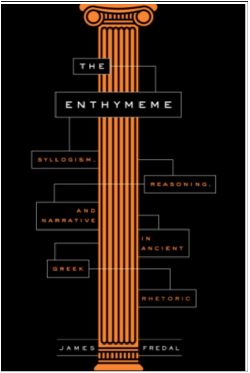 James Fredal, The Enthymeme: Syllogism, Reasoning, and Narrative in Ancient Greek Rhetoric