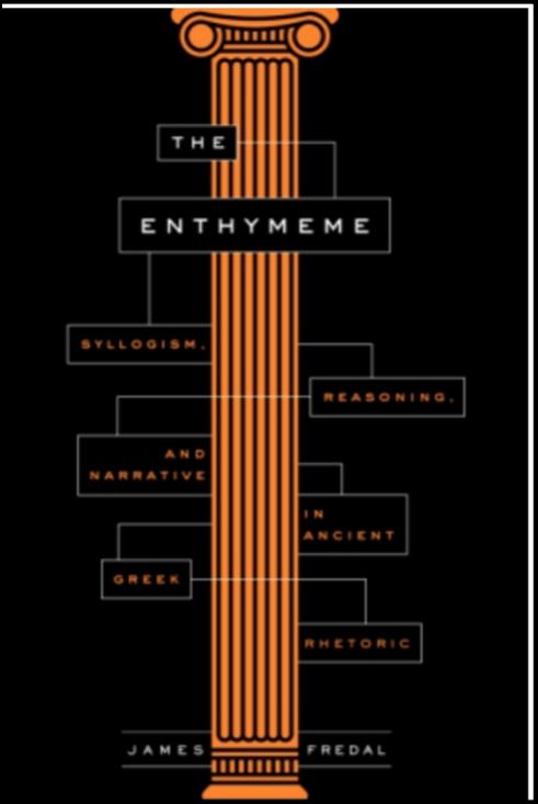 James Fredal, The Enthymeme: Syllogism, Reasoning, and Narrative in Ancient Greek Rhetoric