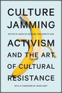 Marilyn DeLaure and Moritz Fink (Eds.), Culture Jamming: Activism and the Art of Cultural Resistance