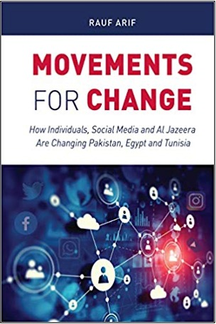 Rauf Arif, Movements for Change: How Individuals, Social Media and Al-Jazeera Are Changing Pakistan, Egypt and Tunisia