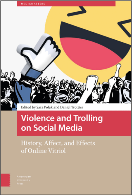 Sara Polak and Daniel Trottier (Eds.), Violence and Trolling on Social Media: History, Affect, and Effects of Online Vitriol
