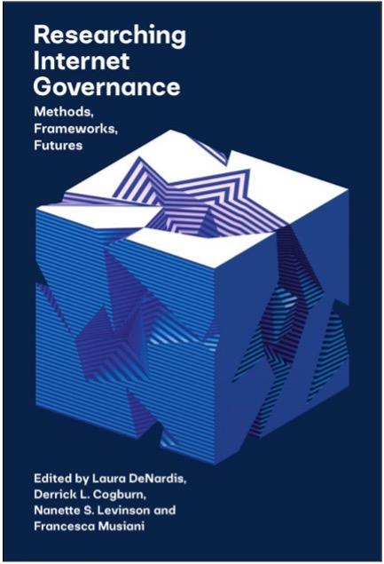 Laura DeNardis, Derrick L. Cogburn, Nanette S. Levinson, and Francesca Musiani (Eds.), Researching Internet Governance: Methods, Frameworks, Futures