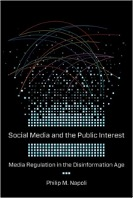 Philip M. Napoli, Social Media and the Public Interest: Media Regulation in the Disinformation Age