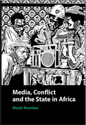 Nicole Stremlau, Media, Conflict and the State in Africa