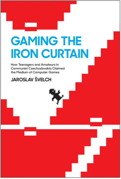 Jaroslav Švelch, Gaming the Iron Curtain: How Teenagers and Amateurs in Communist Czechoslovakia Claimed the Medium of Computer Games