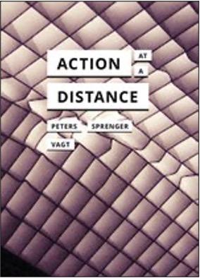 John Durham Peters, Florian Sprenger, and Christina Vagt, Action at a Distance