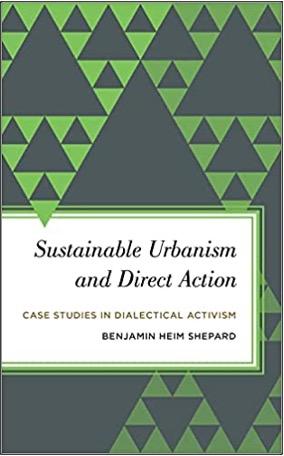 Benjamin Heim Shepard, Sustainable Urbanism and Direct Action: Case Studies in Dialectical Activism