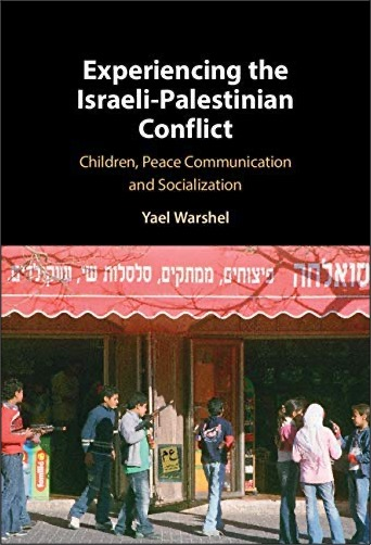 Yael Warshel, Experiencing the Israeli-Palestinian Conflict: Children, Peace Communication and Socialization