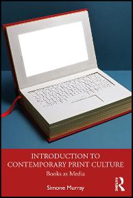 Simone Murray, Introduction to Contemporary Print Culture: Books as Media