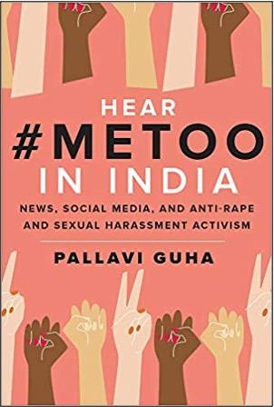 Pallavi Guha, Hear #MeToo In India: News, Social Media, and Anti-Rape and Sexual Harassment Activism