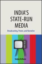 Sanjay Asthana, India's State-Run Media: Broadcasting, Power, and Narrative