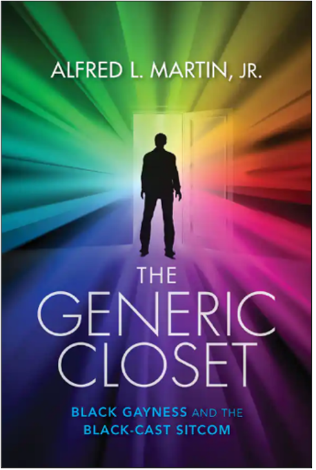 Alfred L. Martin, Jr., The Generic Closet: Black Gayness and the Black-Cast Sitcom