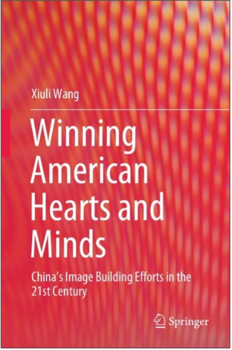 Xiuli Wang, Winning American Hearts and Minds: China's Image Building Efforts in the 21st Century