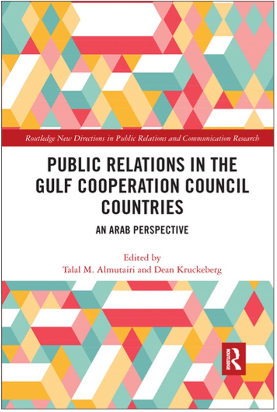 Talal M. Almutairi and Dean Kruckeberg (Eds.), Public Relations in the Gulf Cooperation Council Countries: An Arab Perspective