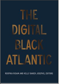 Roopika Risam and Kelly Baker Josephs (Eds.), The Digital Black Atlantic