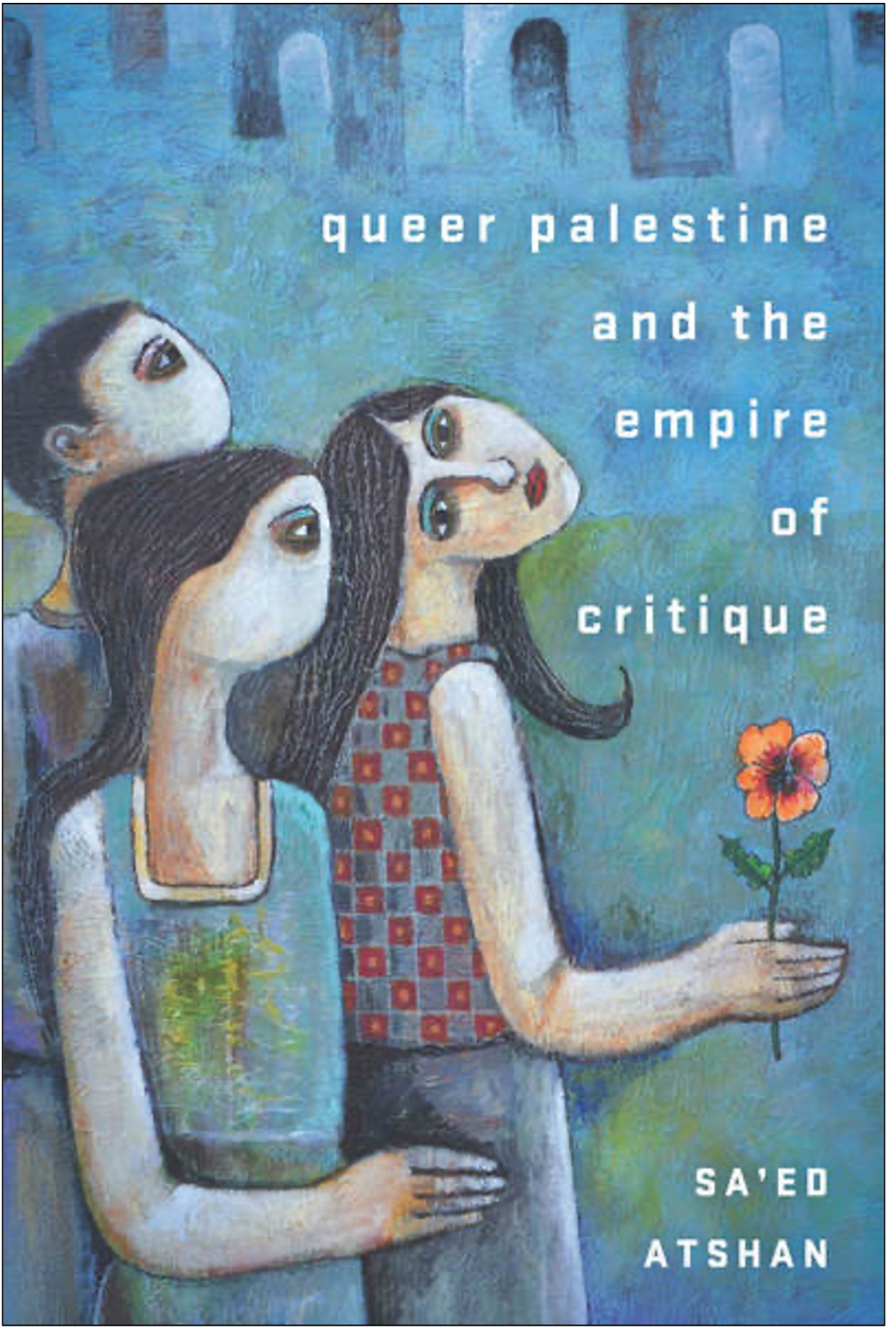 Sa'ed Atshan, Queer Palestine and the Empire of Critique